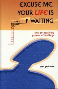 Excuse Me Your Life Is Waiting by Lynn Grabhorn