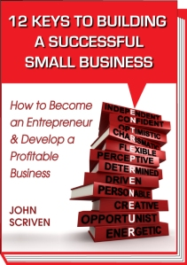 12 Keys To Building A Successful Small Business By John Scriven