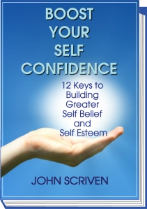 Boost Your Self Confidence By John Scriven